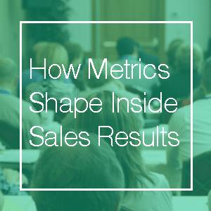 how metrics shape inside sales (small)