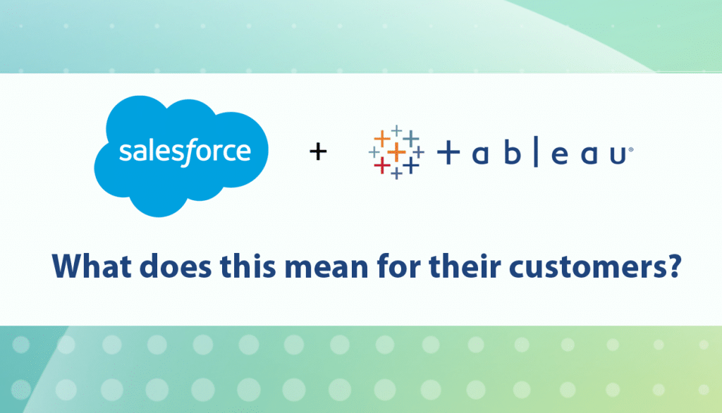 Salesforce buys Tableau. What does this mean for customers? | Valgen